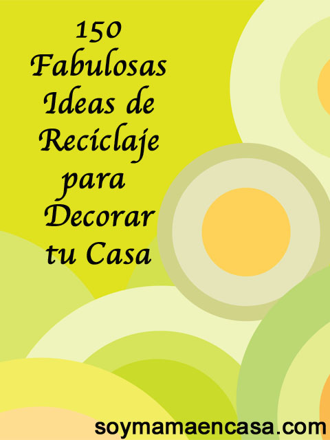 Reciclaje 150 ideas para decorar la casa diy soy mam for Ideas para decorar la casa con reciclaje