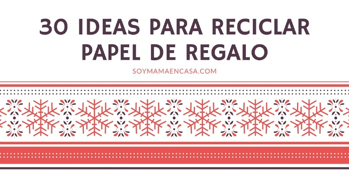 30 ideas para reciclar papel de regalo
